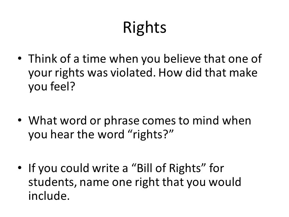 Rights Think of a time when you believe that one of your rights was violated. How did that make you feel