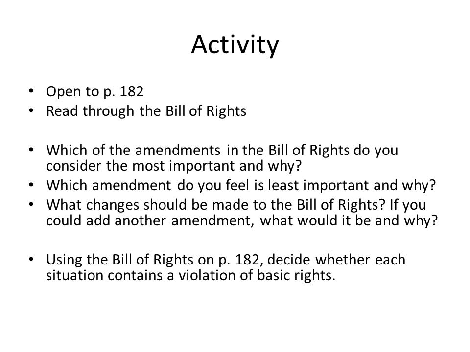 Activity Open to p. 182 Read through the Bill of Rights