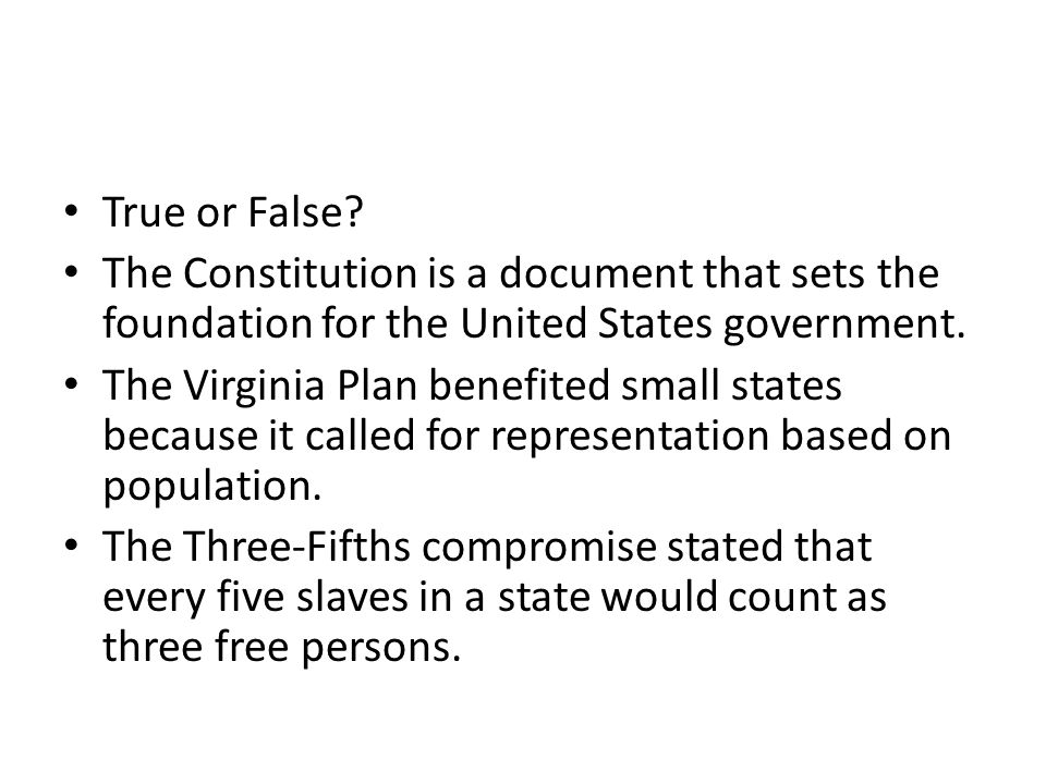 True or False The Constitution is a document that sets the foundation for the United States government.