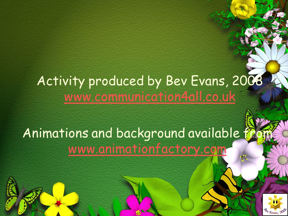 Activity produced by Bev Evans, 2008 www.communication4all.co.uk