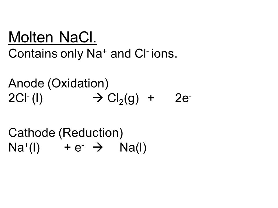 Molten NaCl. Contains only Na+ and Cl- ions.