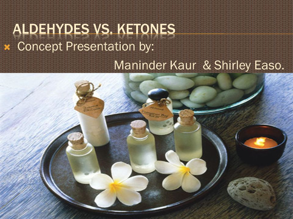 Aldehydes vs. Ketones Concept Presentation by: