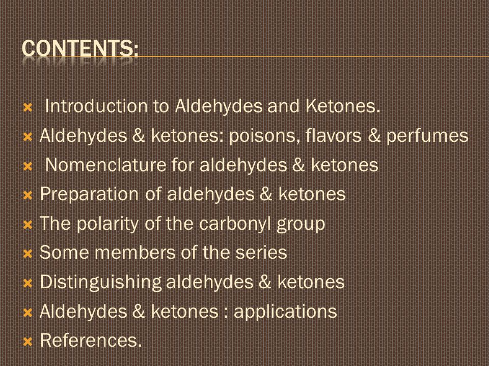Contents: Introduction to Aldehydes and Ketones.