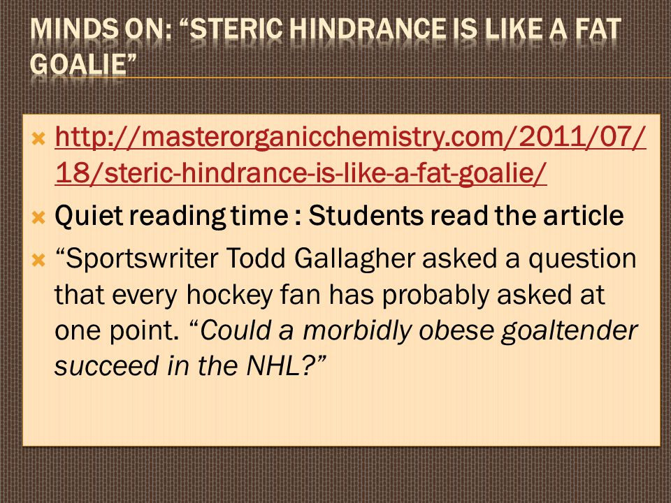 Minds on: Steric Hindrance is Like a Fat Goalie
