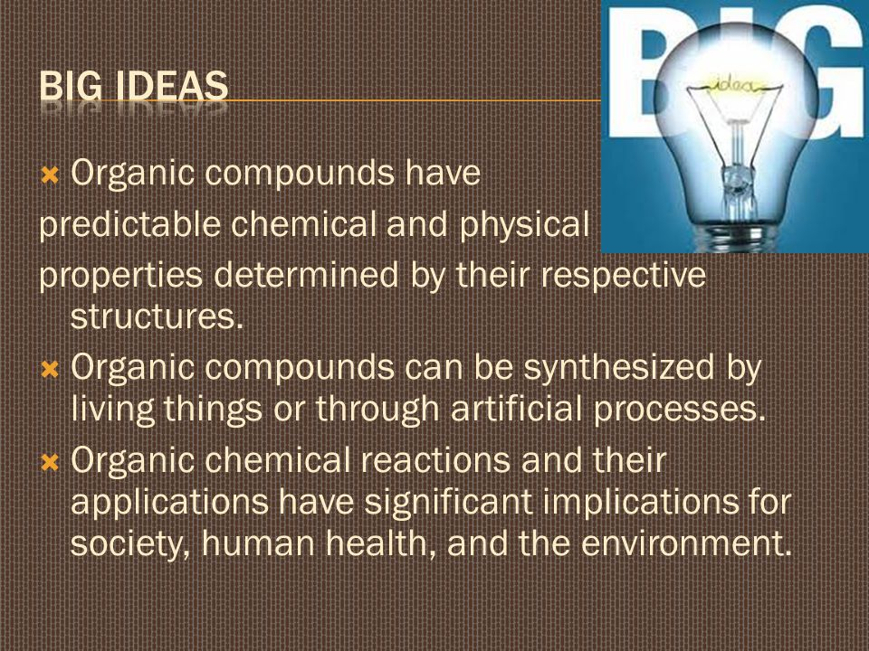 Big ideas Organic compounds have predictable chemical and physical