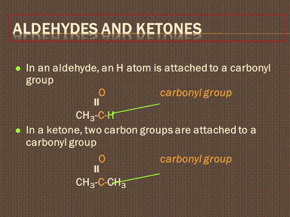 Aldehydes and Ketones O carbonyl group