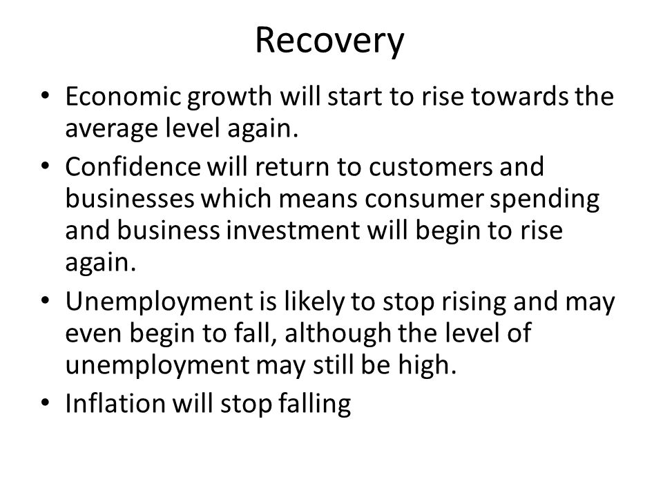Recovery Economic growth will start to rise towards the average level again.