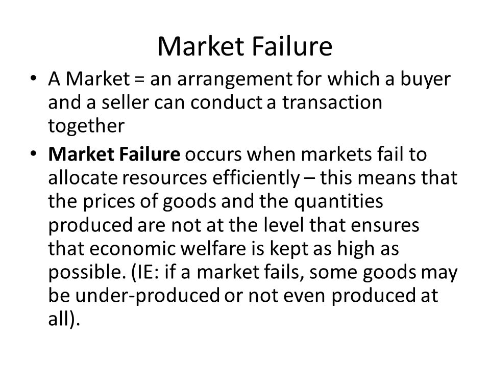 Market Failure A Market = an arrangement for which a buyer and a seller can conduct a transaction together.