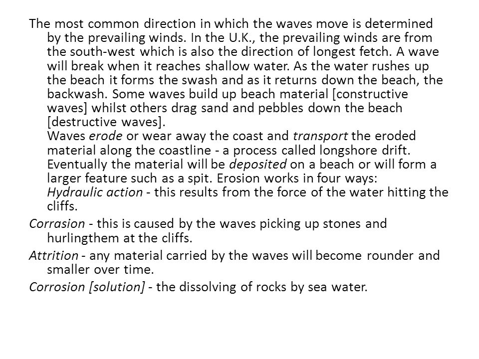 The most common direction in which the waves move is determined by the prevailing winds.