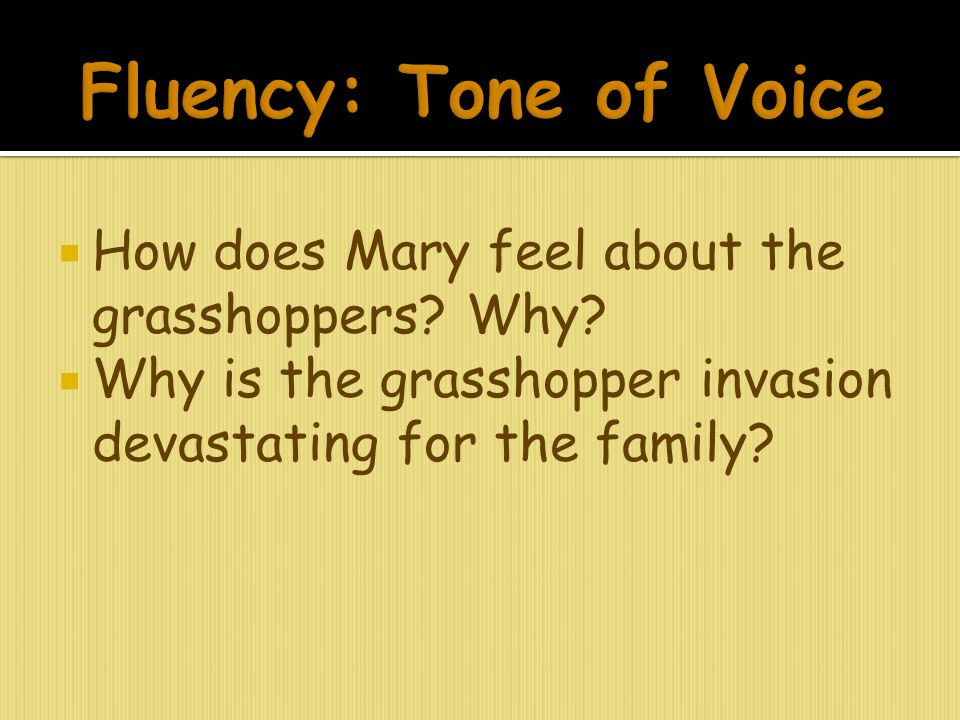 Fluency: Tone of Voice How does Mary feel about the grasshoppers Why