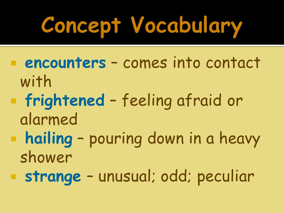 Concept Vocabulary encounters – comes into contact with