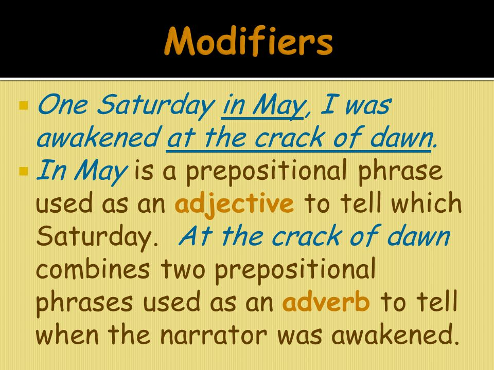 Modifiers One Saturday in May, I was awakened at the crack of dawn.
