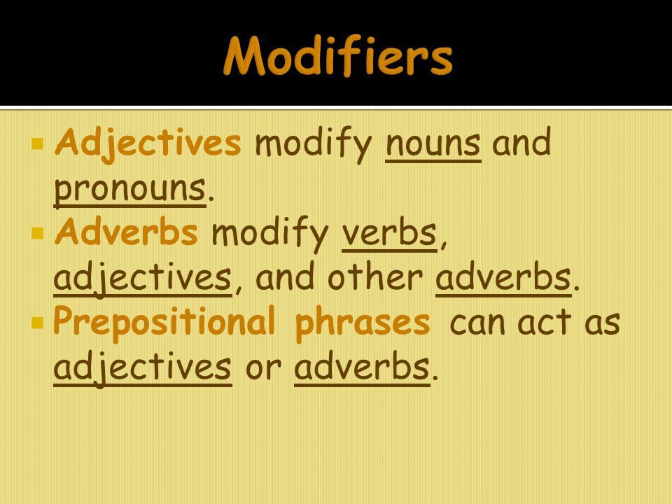 Modifiers Adjectives modify nouns and pronouns.