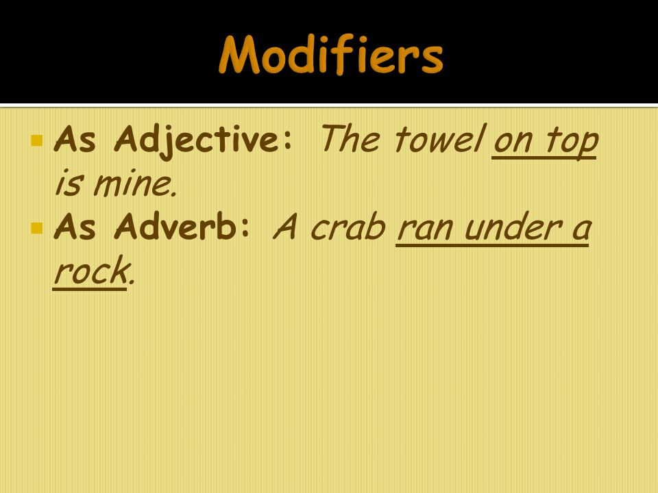 Modifiers As Adjective: The towel on top is mine.
