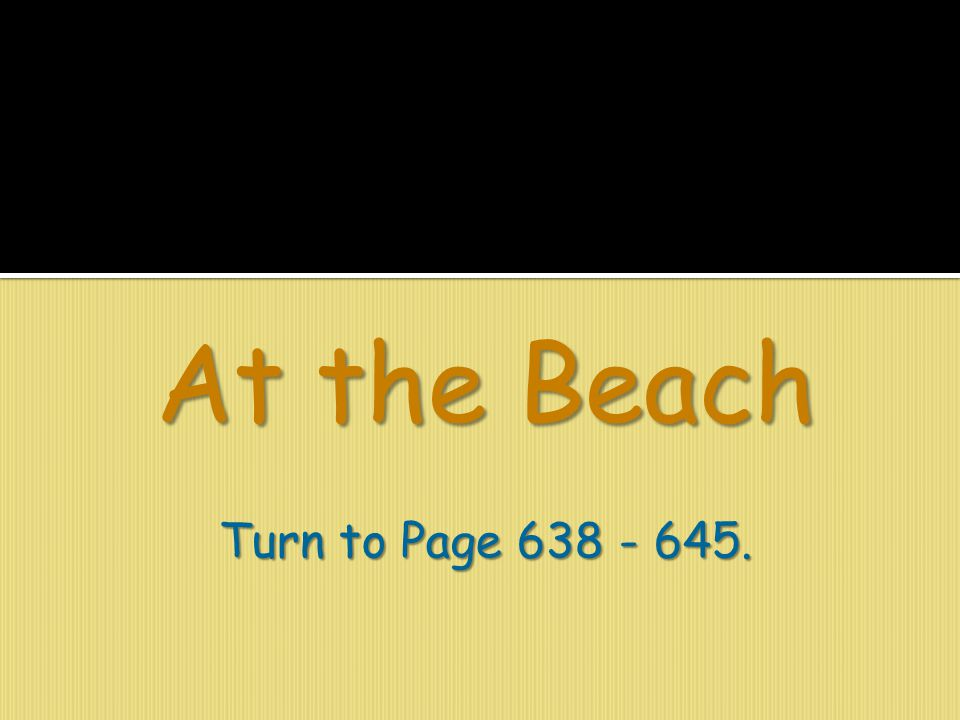 At the Beach Turn to Page 638 - 645.