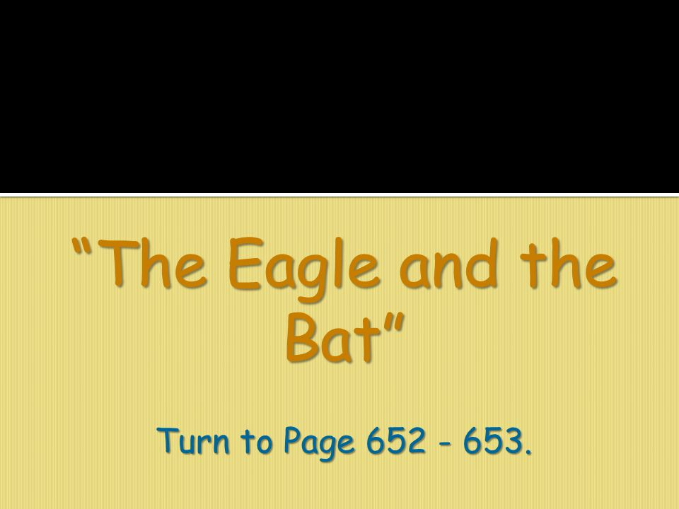 The Eagle and the Bat Turn to Page 652 - 653.