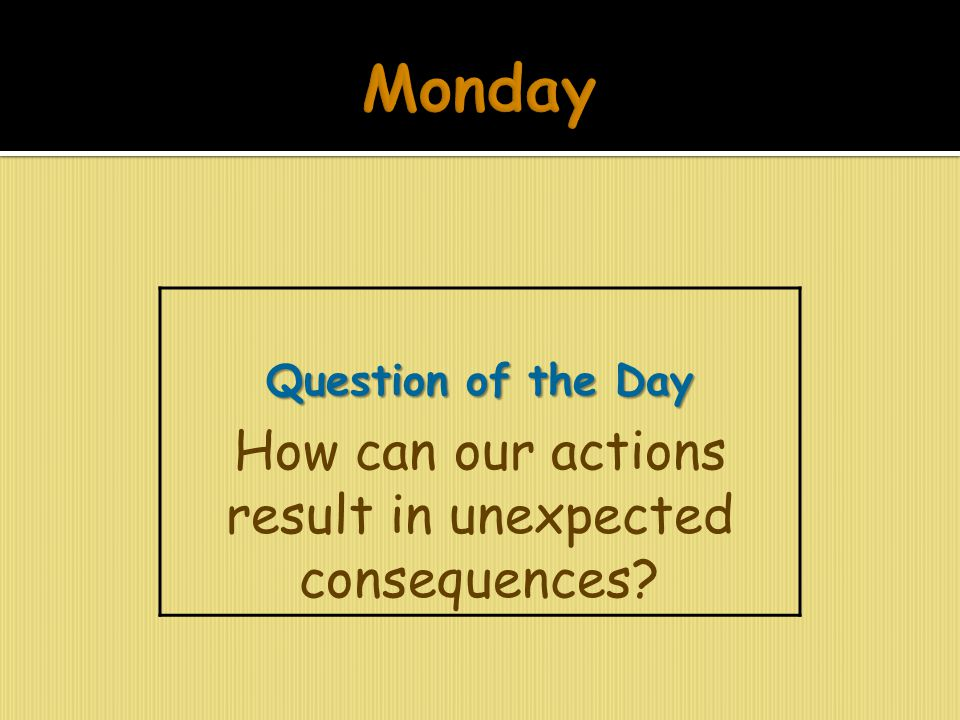 How can our actions result in unexpected consequences