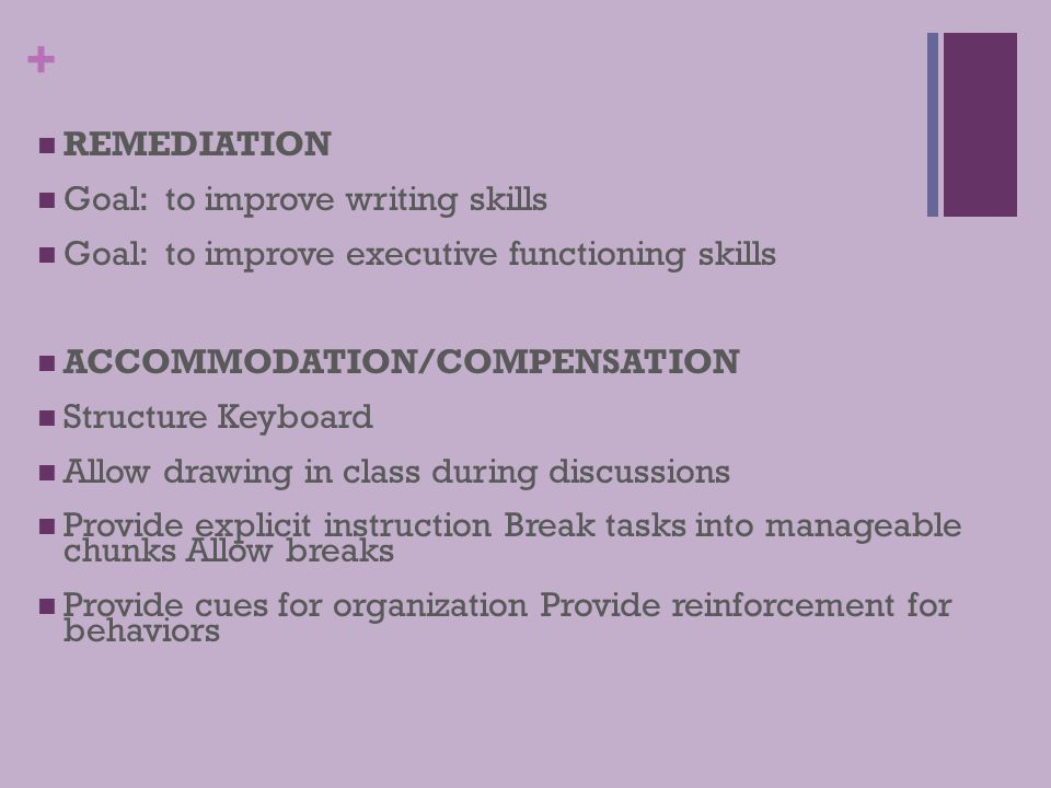 REMEDIATION Goal: to improve writing skills. Goal: to improve executive functioning skills. ACCOMMODATION/COMPENSATION.