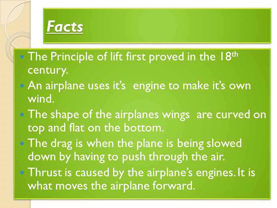 Facts The Principle of lift first proved in the 18th century.