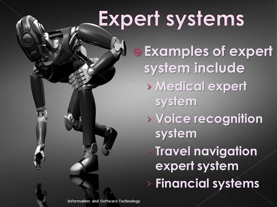 Expert systems Examples of expert system include Medical expert system