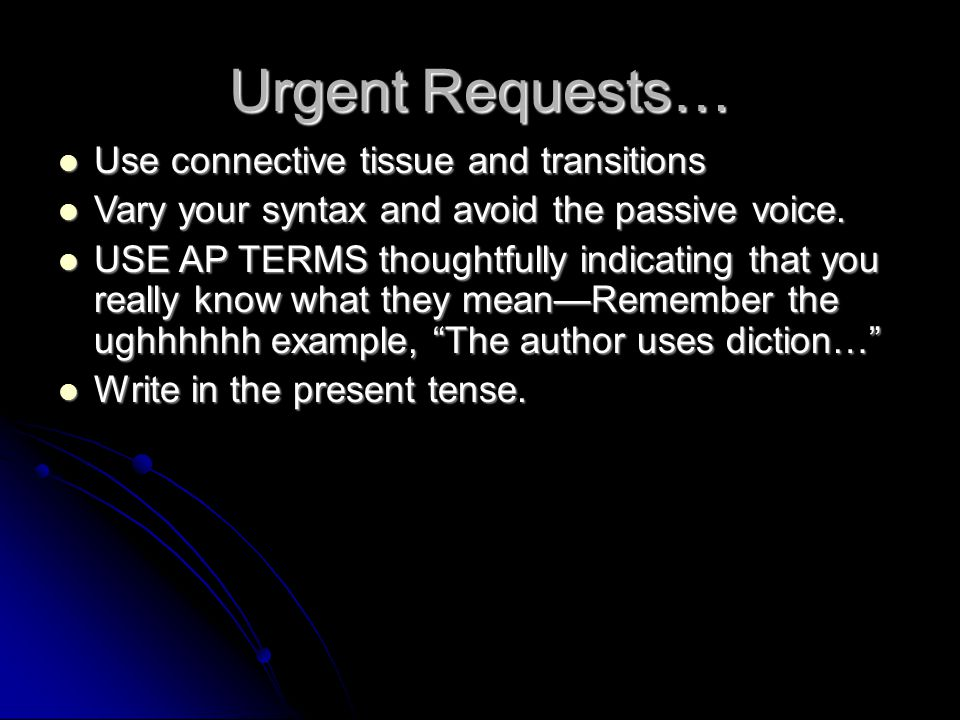 Urgent Requests… Use connective tissue and transitions