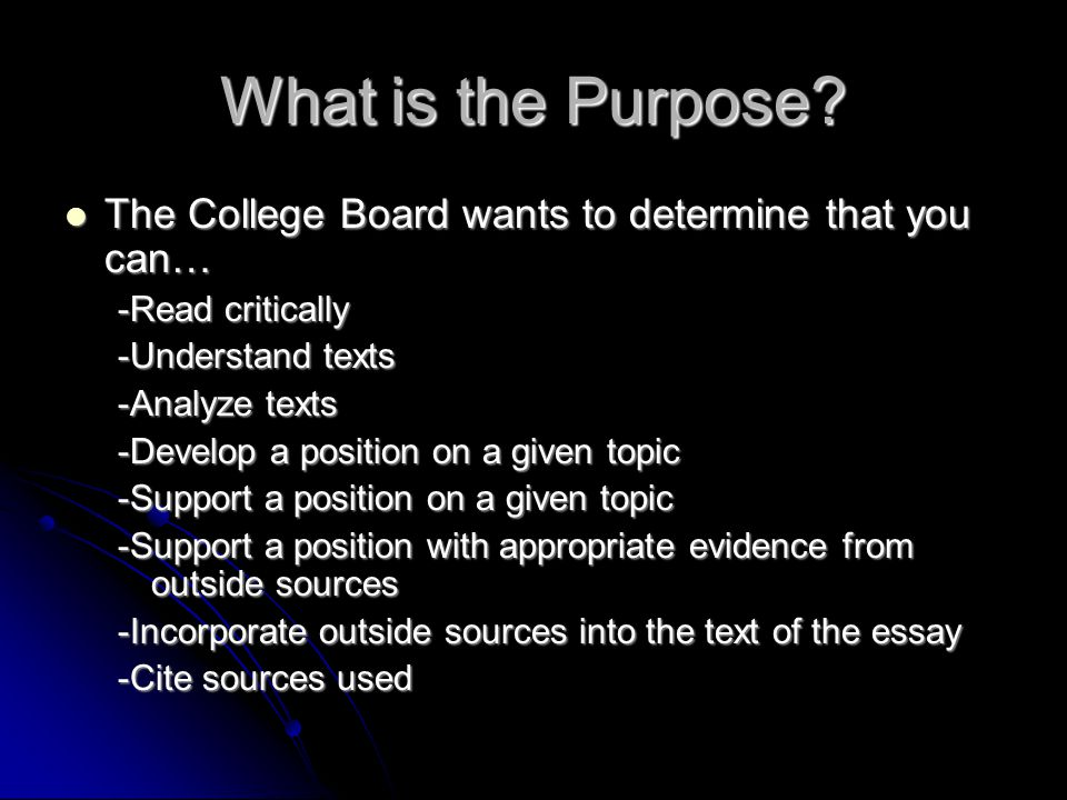 What is the Purpose The College Board wants to determine that you can… -Read critically. -Understand texts.