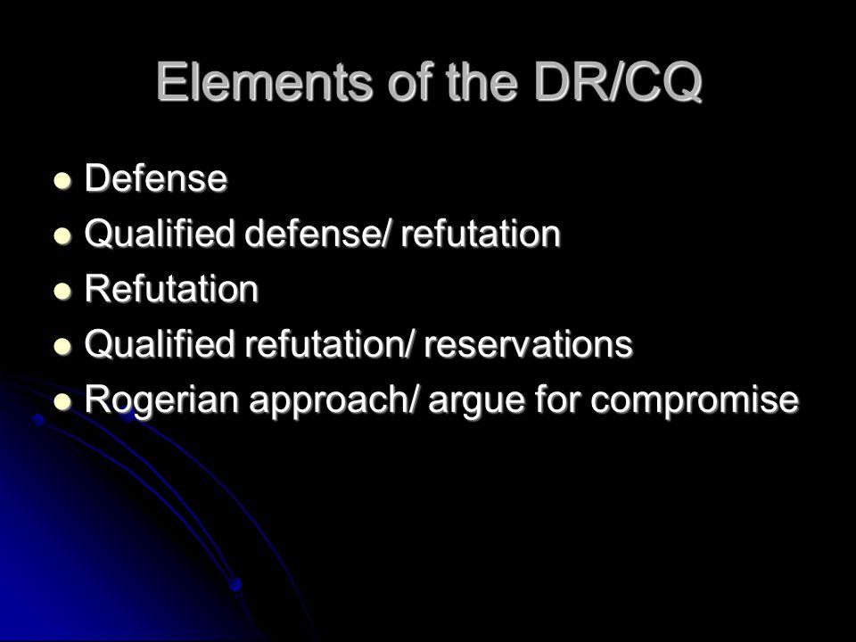Elements of the DR/CQ Defense Qualified defense/ refutation Refutation