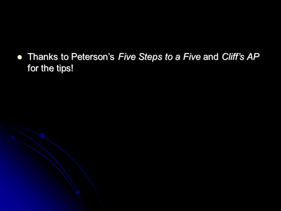 Thanks to Peterson's Five Steps to a Five and Cliff's AP for the tips!