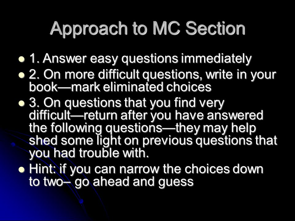 Approach to MC Section 1. Answer easy questions immediately