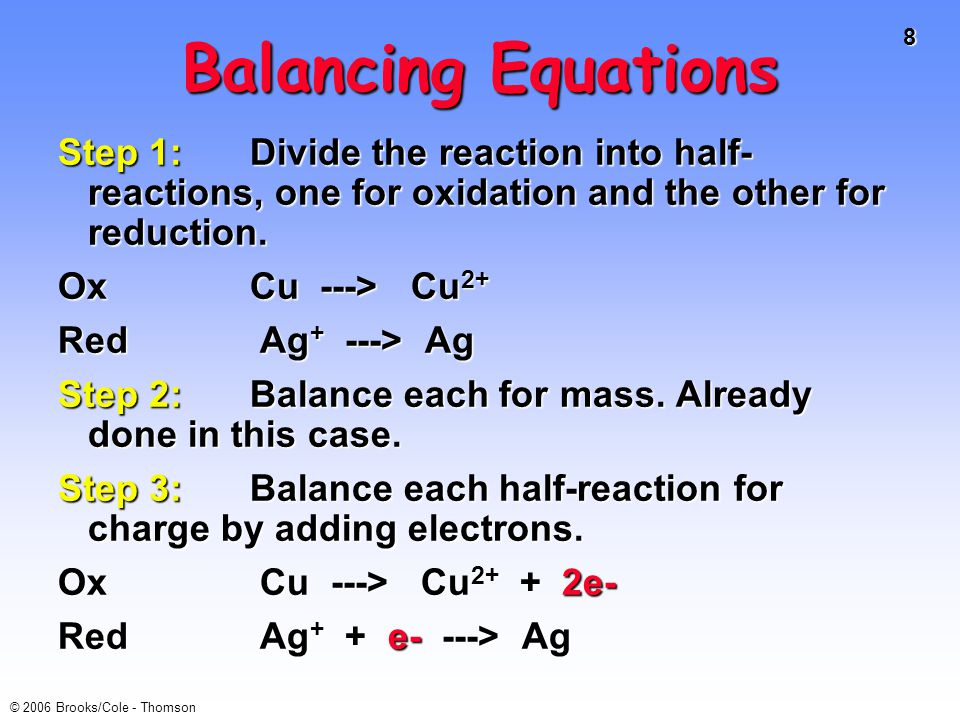 Balancing Equations Step 1: Divide the reaction into half-reactions, one for oxidation and the other for reduction.