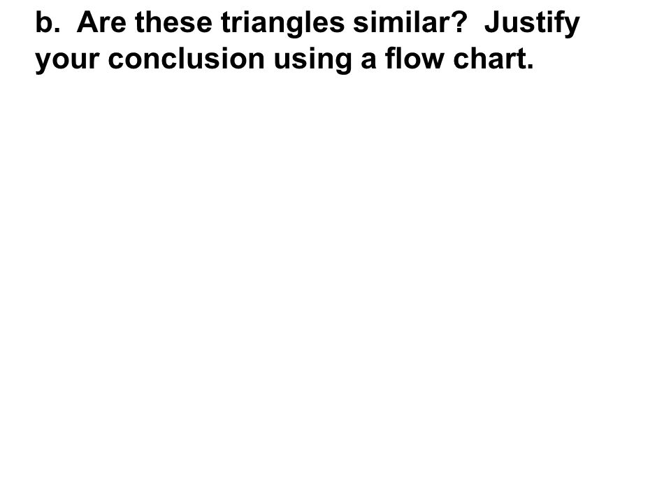 b. Are these triangles similar