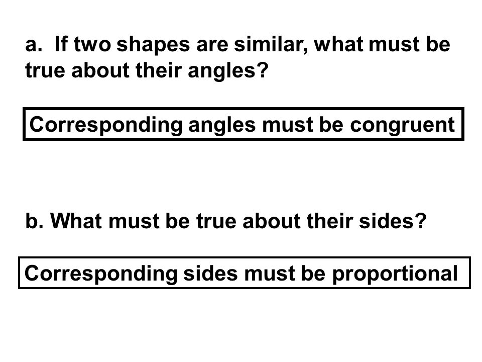 a. If two shapes are similar, what must be true about their angles