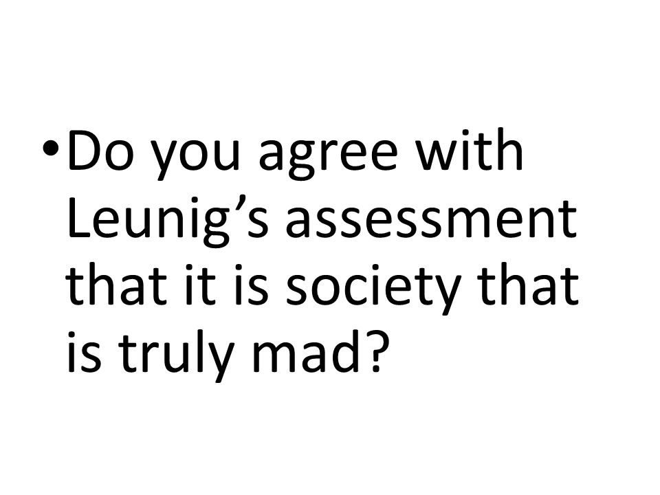 Do you agree with Leunig's assessment that it is society that is truly mad