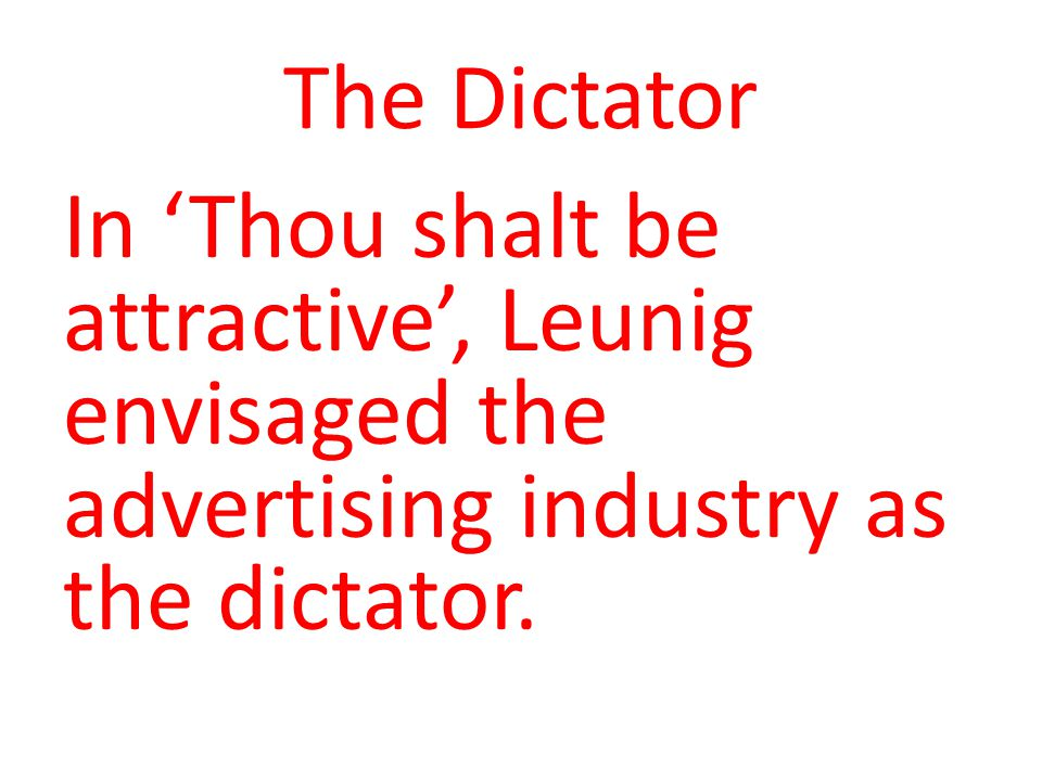 The Dictator In 'Thou shalt be attractive', Leunig envisaged the advertising industry as the dictator.