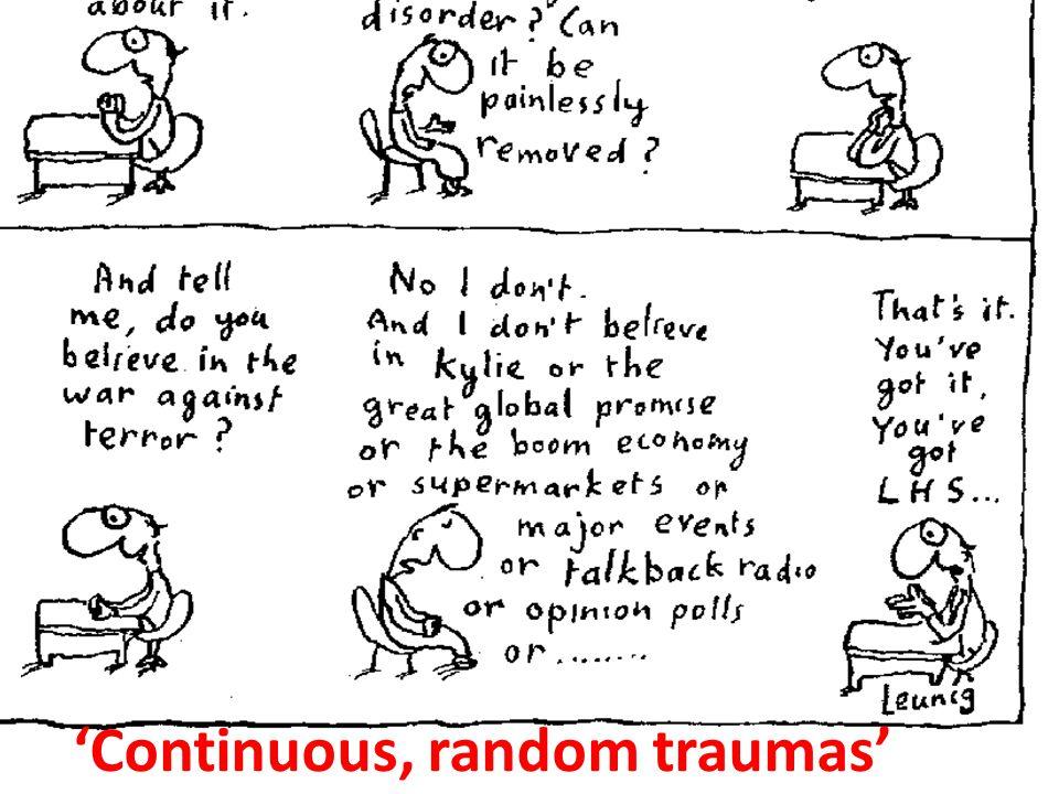 'Continuous, random traumas'