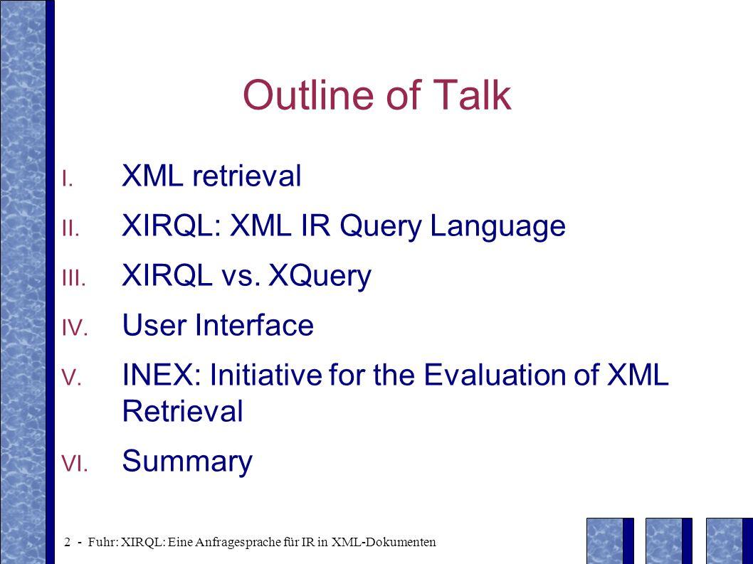 Outline of Talk XML retrieval XIRQL: XML IR Query Language