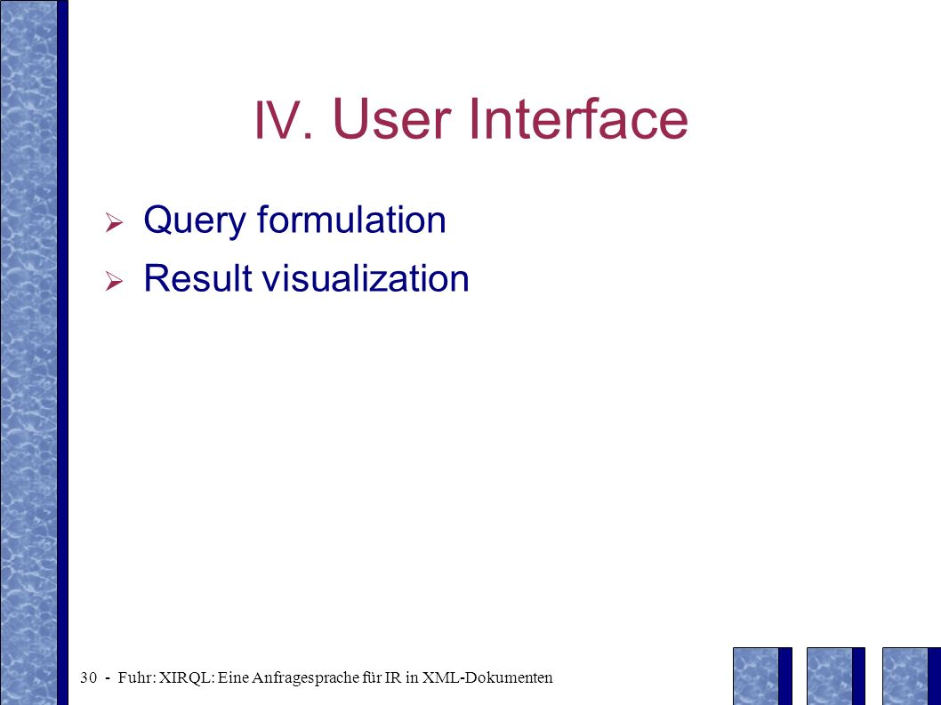 IV. User Interface Query formulation Result visualization