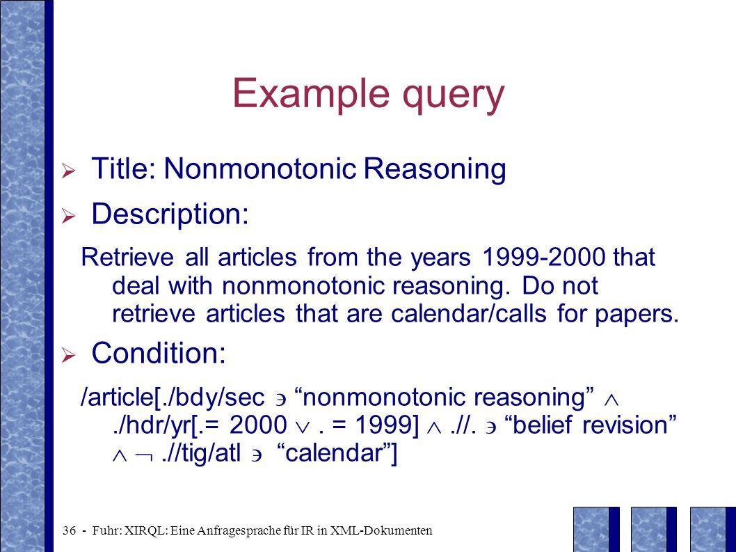 Example query Title: Nonmonotonic Reasoning Description: Condition: