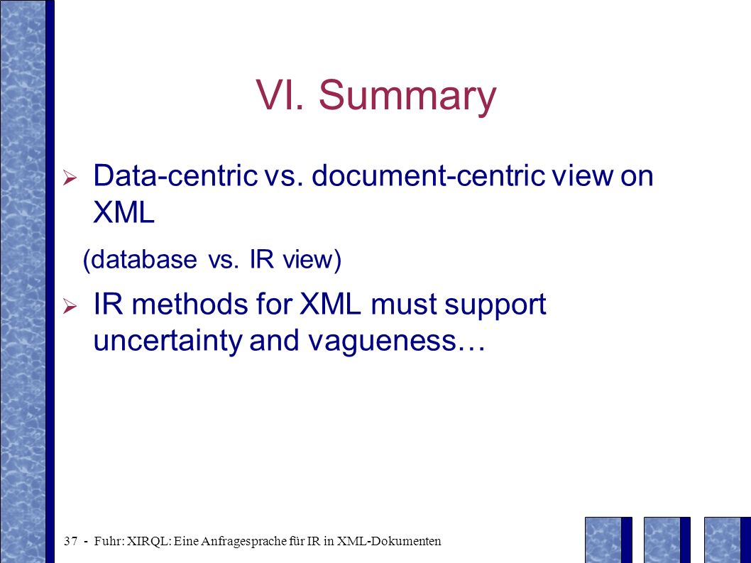 VI. Summary Data-centric vs. document-centric view on XML