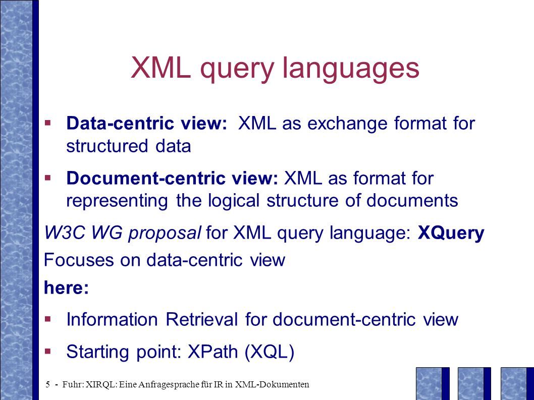 XML query languages Data-centric view: XML as exchange format for structured data.