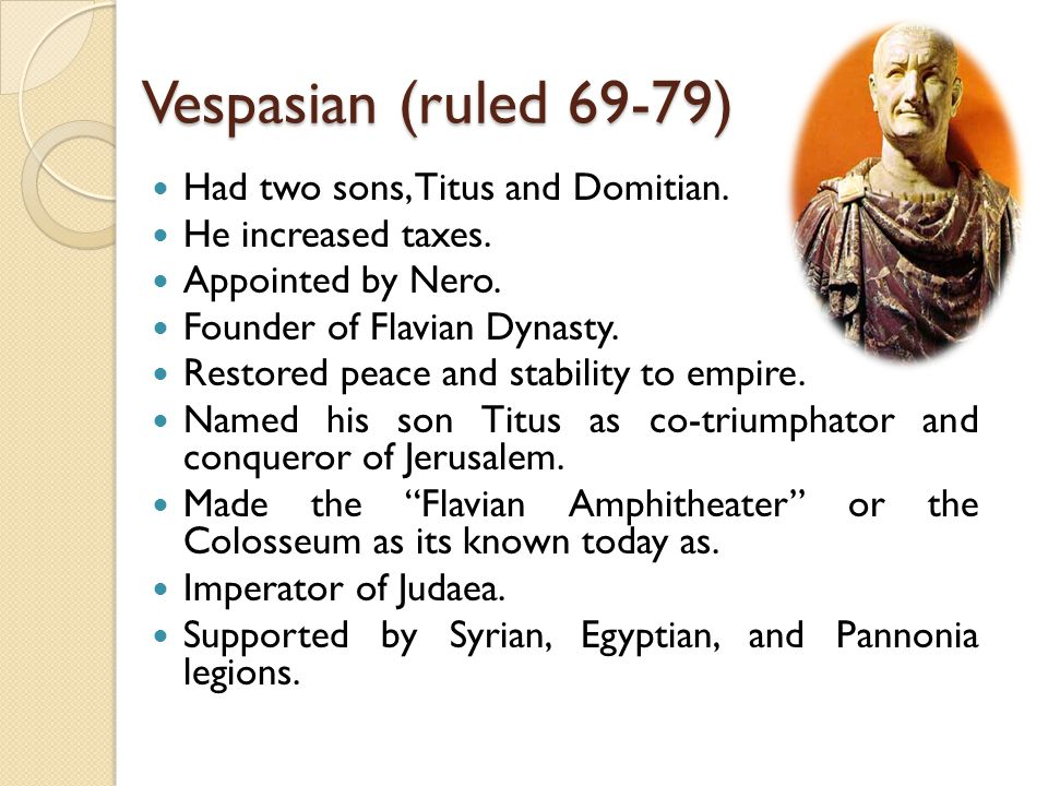 Vespasian (ruled 69-79) Had two sons, Titus and Domitian.