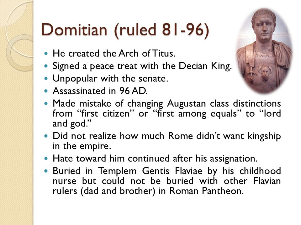 Domitian (ruled 81-96) He created the Arch of Titus.