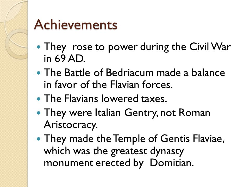 Achievements They rose to power during the Civil War in 69 AD.