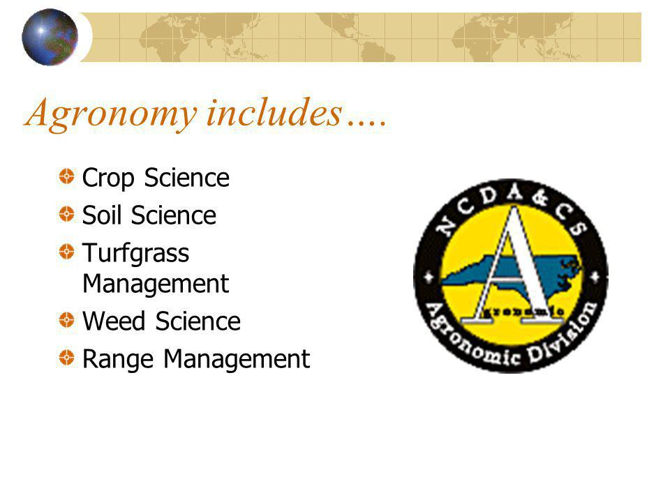 Agronomy includes…. Crop Science Soil Science Turfgrass Management