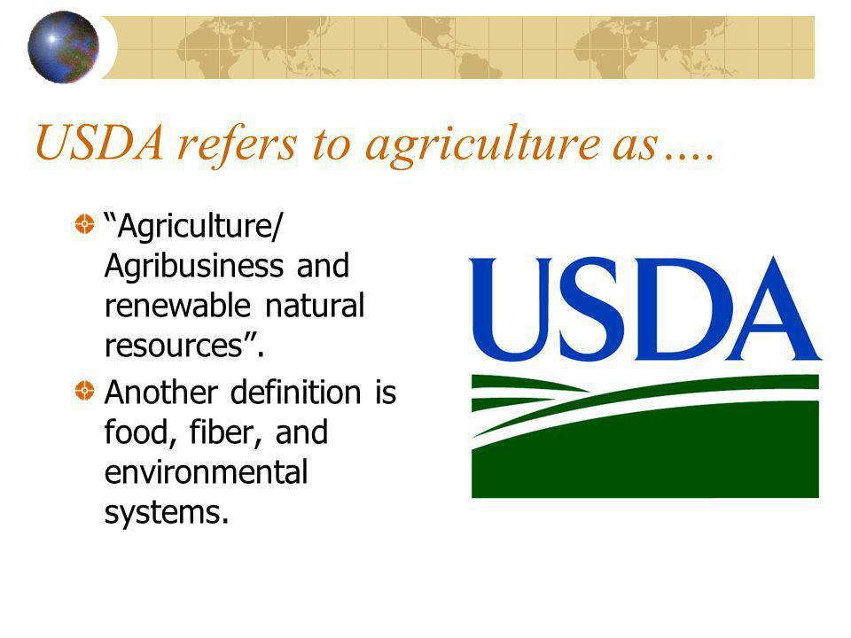 USDA refers to agriculture as….