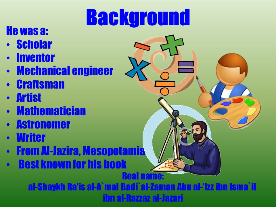 Background He was a: Scholar Inventor Mechanical engineer Craftsman