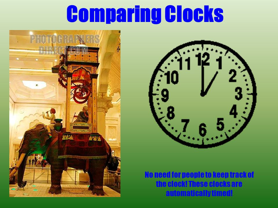 Comparing Clocks No need for people to keep track of the clock.