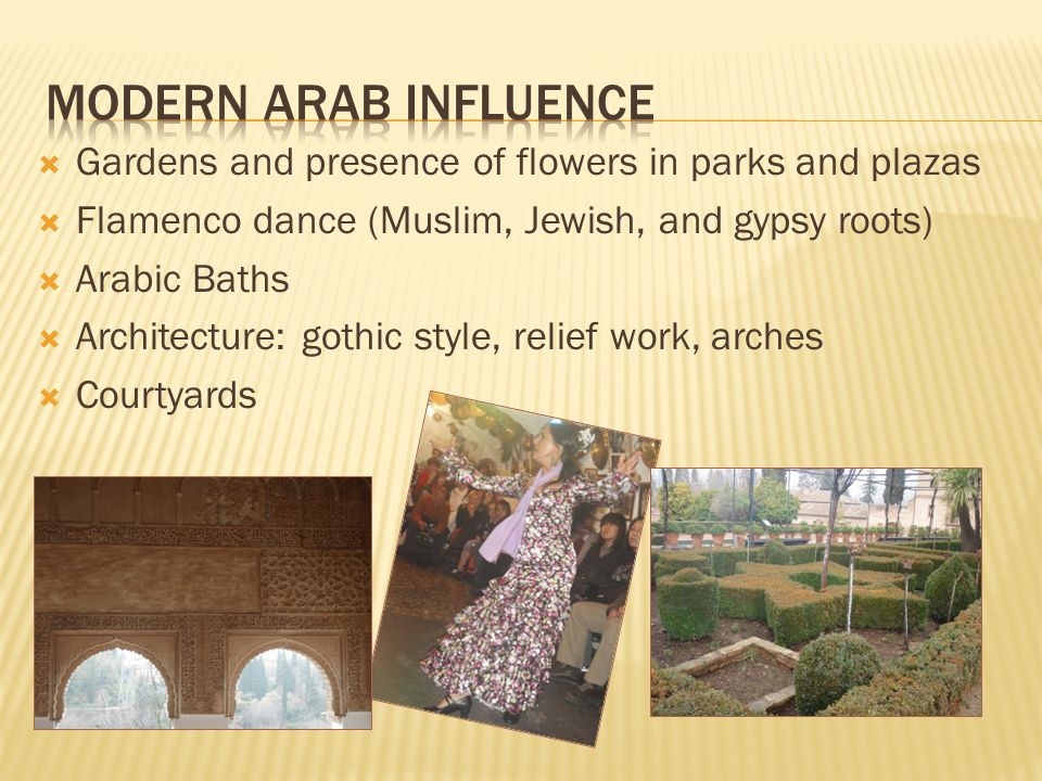 Modern arab influence Gardens and presence of flowers in parks and plazas. Flamenco dance (Muslim, Jewish, and gypsy roots)