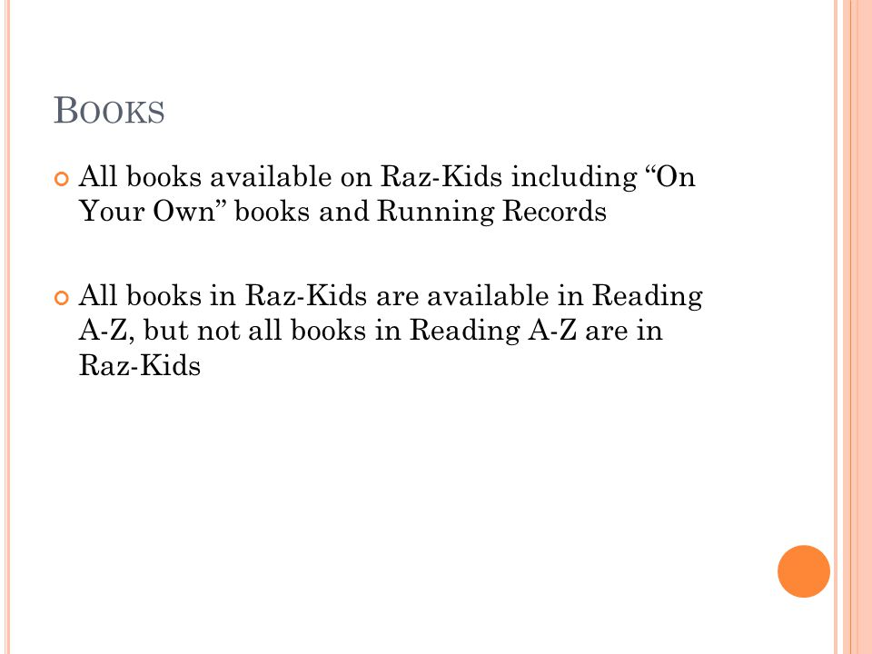 Books All books available on Raz-Kids including On Your Own books and Running Records.