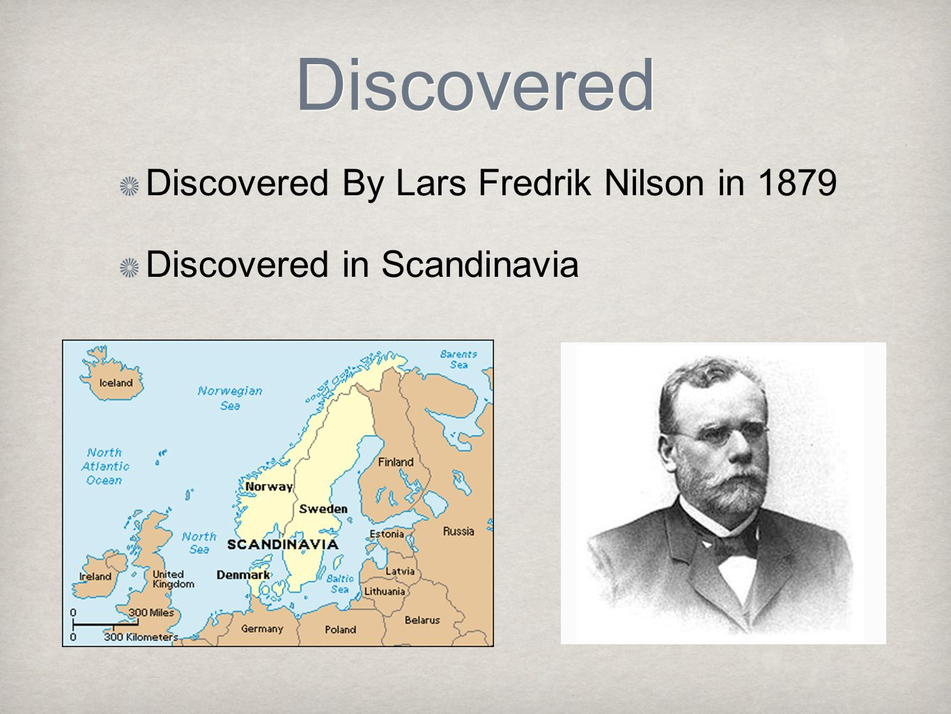 Discovered Discovered By Lars Fredrik Nilson in 1879